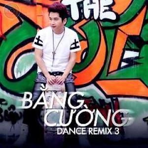 Bằng Cường Remix (Vol 3)